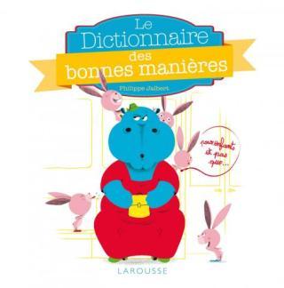 SLPJ2014_LIVRE_dictionnaire-bonnes-manieres-pour-enfants_Philippe_Jalbert_Editions-Larousse